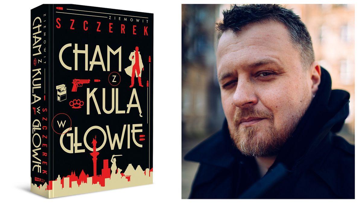 """Okładka książki """"Cham z kulą w głowie"""" i autor tej powieści, Ziemowit Szczerek"""