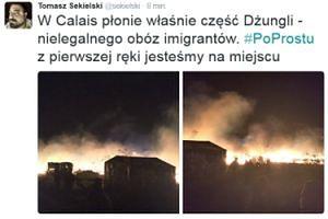 """Tomasz Sekielski: """"Płonie nielegalny obóz imigrantów w Calais"""""""