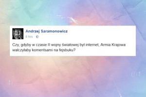 """Saramonowicz: """"Czy Armia Krajowa walczyłaby komentsami na fejsbuku?"""""""