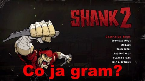 Co ja gram: Shank 2 [WIDEO]