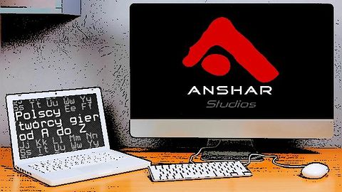 Polscy twórcy gier od A do Z: Anshar Studios