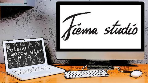 Polscy twórcy gier od A do Z: Fiema studio