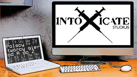 Polscy twórcy gier od A do Z: IntoXicate Studios