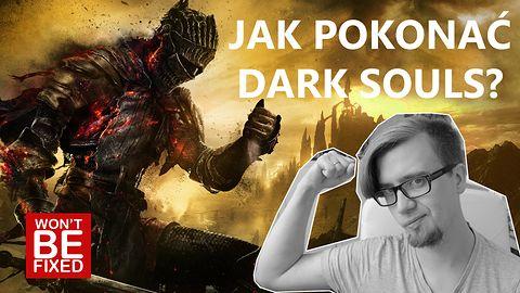 Jak pokonać Dark Souls? - Trzy rady jak odpowiednio nastawić się do tej serii