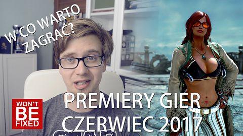 Premiery gier - Czerwiec 2017 - W co warto zagrać w Czerwcu?