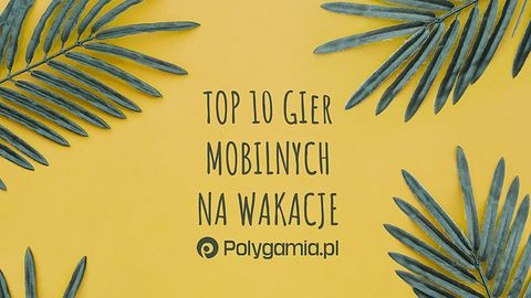 Top 10 gier mobilnych na wakacje [wideo]