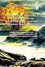 Znalezione obrazy dla zapytania Bogumił Jochymczyk : Technologia produkcji komputerowych efektów specjalnych w polskiej kinematografii