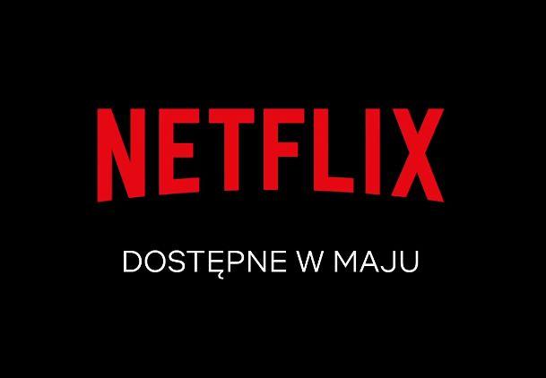 Poniżej znajdziecie pełną listę zmian w ofercie Netflixa w maju